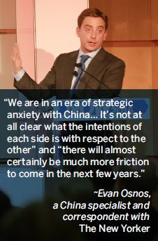 We are in an era of strategic anxiety with China… It's not at all clear what the intentions of each side is with respect to the other and there will almost certainly be much more friction to come in the next few years.-Evan Osnos, a China specialist and correspondent with The New Yorker